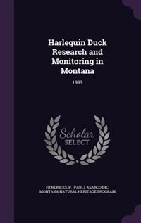 Harlequin Duck Research and Monitoring in Montana: 1999 by P Hendricks