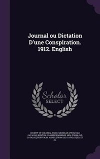 Journal ou Dictation D'une Conspiration. 1912. English by Society Of Colonial Wars. Michigan. [fro