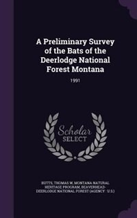 A Preliminary Survey of the Bats of the Deerlodge National Forest Montana: 1991 by Thomas W Butts