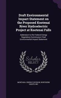 Draft Environmental Impact Statement on the Proposed Kootenai River Hydroelectric Project at Kootenai Falls: Addendum to the Federal Energy Regulatory Commission Final Environmental Impact Statement by Montana. Energy Division