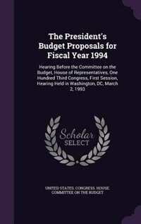 The President's Budget Proposals for Fiscal Year 1994: Hearing Before the Committee on the Budget, House of Representatives, One Hundred Third Congress, F by United States. Congress. House. Committe