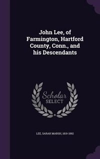 John Lee, of Farmington, Hartford County, Conn., and his Descendants by Sarah Marsh Lee