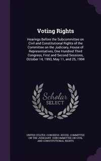 Voting Rights: Hearings Before the Subcommittee on Civil and Constitutional Rights of the Committee on the Judicia by United States. Congress. House. Committe