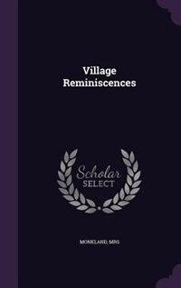 Village Reminiscences by Monkland