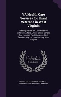 VA Health Care Services for Rural Veterans in West Virginia: Hearing Before  the Committee on Veterans' Affairs, United States Senate, One Hundred Thir