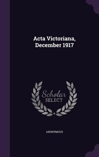 Acta Victoriana, December 1917 by Anonymous