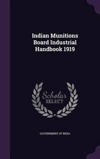 Indian Munitions Board Industrial Handbook 1919