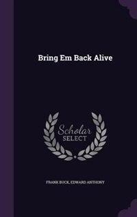Bring Em Back Alive by Frank Buck