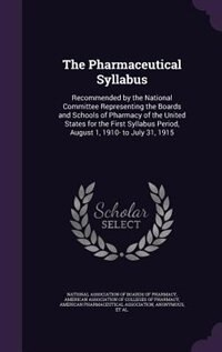 The Pharmaceutical Syllabus: Recommended by the National Committee Representing the Boards and Schools of Pharmacy of the United by National Association Of Boards Of Pharma
