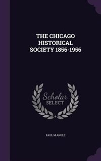 THE CHICAGO HISTORICAL SOCIETY 1856-1956