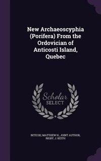 New Archaeoscyphia (Porifera) From the Ordovician of Anticosti Island, Quebec