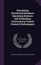 Simulating Distributed Database Operating Systems and Evaluating Concurrency Control Protocol…