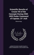 Scientific Results of Cruise VII of the Carnegie During 1928-1929 Under Command of Captain J.P…