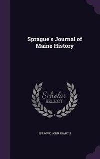 Sprague's Journal of Maine History by John Francis Sprague