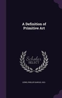 A Definition of Primitive Art by Phillip Harold Lewis