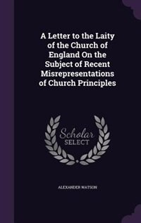 A Letter to the Laity of the Church of England On the Subject of Recent Misrepresentations of…
