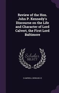 Review of the Hon. John P. Kennedy's Discourse on the Life and Character of Lord Calvert, the First…