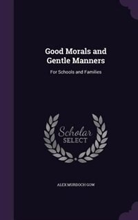 Good Morals and Gentle Manners: For Schools and Families