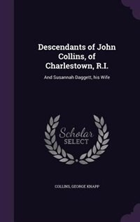 Descendants of John Collins, of Charlestown, R.I.: And Susannah Daggett, his Wife by George Knapp Collins