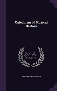 Catechism of Musical History by Hugo Riemann