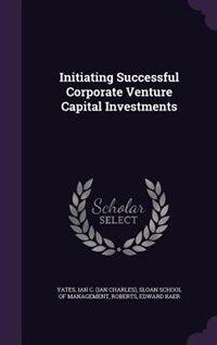 Initiating Successful Corporate Venture Capital Investments