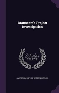 Branscomb Project Investigation by California. Dept. Of Water Resources