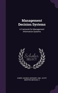 Management Decision Systems: A Framwork for Management Information Systems