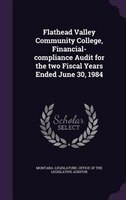 Flathead Valley Community College, Financial-compliance Audit for the two Fiscal Years Ended June…