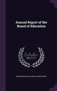 Annual Report of the Board of Education by Massachusetts. Board Of Education