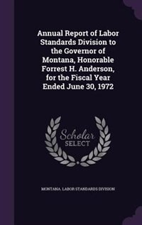 Annual Report of Labor Standards Division to the Governor of Montana, Honorable Forrest H. Anderson…