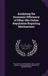 Analyzing the Economic Efficiency of EBay-like Online Reputation Reporting Mechanisms by Chrysanthos Dellarocas