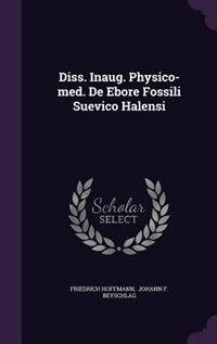 Diss. Inaug. Physico-med. De Ebore Fossili Suevico Halensi by Friedrich Hoffmann