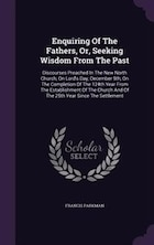 Enquiring Of The Fathers, Or, Seeking Wisdom From The Past: Discourses Preached In The New North…