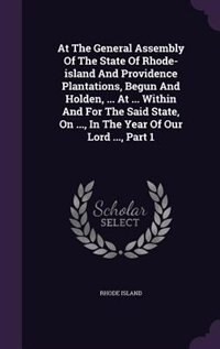 At The General Assembly Of The State Of Rhode-island And Providence Plantations, Begun And Holden, ... At ... Within And For The Said State, On ..., I by Rhode Island