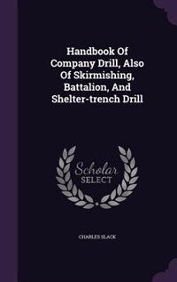 Handbook Of Company Drill, Also Of Skirmishing, Battalion, And Shelter-trench Drill