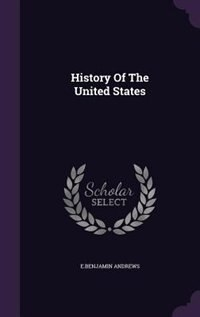 History Of The United States by E.benjamin Andrews