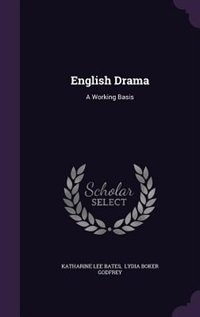 English Drama: A Working Basis by Katharine Lee Bates