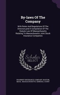 By-laws Of The Company: With Rules And Regulations Of The Directors,and A Compilation Of The Statute Law Of Massachusetts R de Shawmut Insurance Company