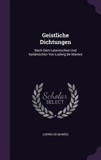 Geistliche Dichtungen: Nach Dem Lateinischen Und Italiänischen Von Ludwig De Marées by Ludwig De Marées