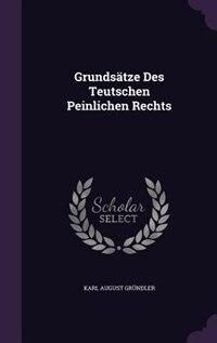 Grundsätze Des Teutschen Peinlichen Rechts by Karl August Gründler