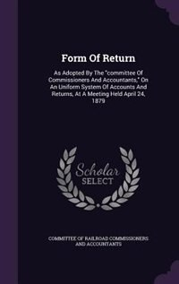 Form Of Return: As Adopted By The committee Of Commissioners And Accountants, On An Uniform System Of Accounts And by Committee Of Railroad Commissioners And