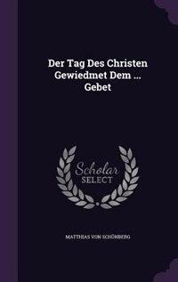 Der Tag Des Christen Gewiedmet Dem ... Gebet de Matthias Von Schönberg