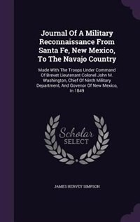 Journal Of A Military Reconnaissance From Santa Fe, New Mexico, To The Navajo Country: Made With…