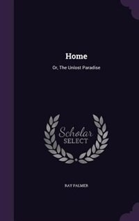 Home: Or, The Unlost Paradise by Ray Palmer