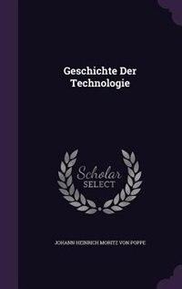 Geschichte Der Technologie by Johann Heinrich Moritz Von Poppe