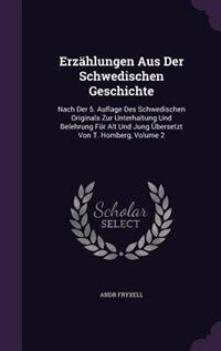 Erzählungen Aus Der Schwedischen Geschichte: Nach Der 5. Auflage Des Schwedischen Originals Zur Unterhaltung Und Belehrung Für Alt Und Jung Über by Andr Fryxell