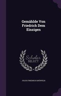 Gemählde Von Friedrich Dem Einzigen by Julius Friedrich Knüppeln