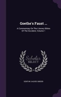 Goethe's Faust ...: A Commentary On The Literary Bibles Of The Occident, Volume 1 de Denton Jaques Snider