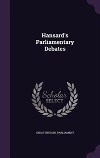 Hansard's Parliamentary Debates de Great Britain. Parliament