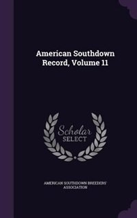 American Southdown Record, Volume 11 by American Southdown Breeders' Associatio